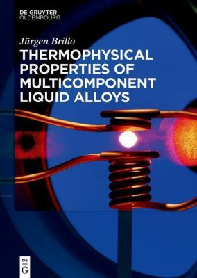 Thermophysical Properties of multicomponent liquid Alloys, Jürgen Brillo