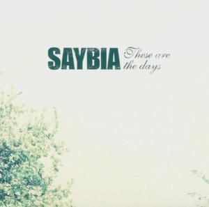 These Are The Days, Saybia
