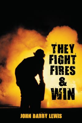 They Fight Fires and Win, John Barry Lewis
