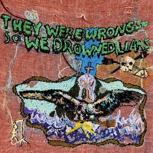 They Were Wrong,So We Drowned, Liars