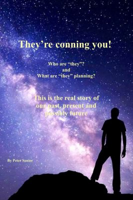 They're Conning You! Who Are 'They', and What Are 'They' Planning? This is the Real Story of Our Past, Present and Possible Future., Peter Senior