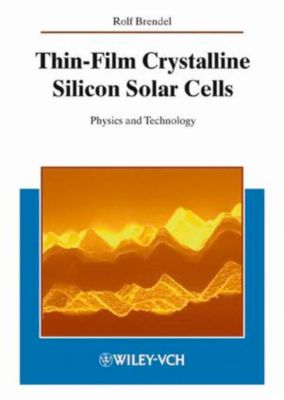 Thin-Film Crystalline Silicon Solar Cells, Rolf Brendel