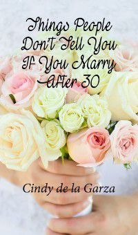 Things People Don't Tell You If You Marry After 30, Cindy de la Garza