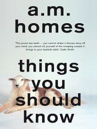 Things You Should Know, A.m. Homes