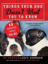 Things Your Dog Doesn't Want You to Know, Jeff Johnson, Hy Conrad
