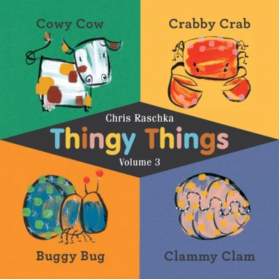 Thingy Things: Thingy Things Volume 3, Chris Raschka