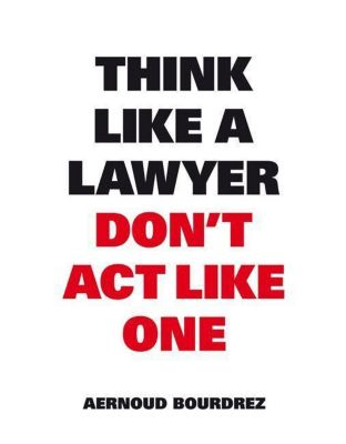 Think Like a Lawyer Don't Act Like One, Aernoud Bourdrez