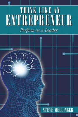 Think Like an Entrepreneur, Steve Mellingerv