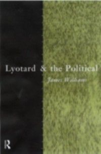 Thinking the Political: Lyotard and the Political, James Williams