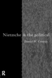 Thinking the Political: Nietzsche and the Political, Daniel Conway