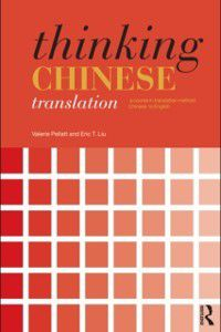 Thinking Translation: Thinking Chinese Translation, Eric T. Liu, Valerie Pellatt