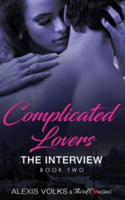 Third Cousins: Complicated Lovers - The Interview (Book 2), Third Cousins, Alexis Volks