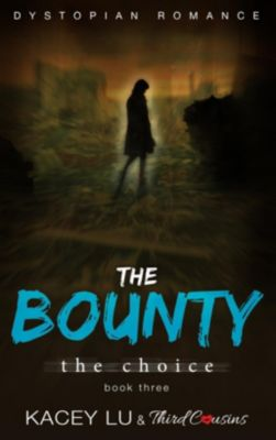 Third Cousins: The Bounty - The Choice (Book 3) Dystopian Romance, Third Cousins, Kacey Lu