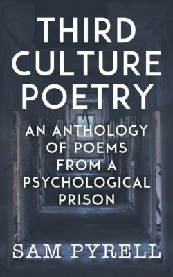 Third Culture Poetry: An Anthology of Poems From A Psychological Prison, Sam Pyrell