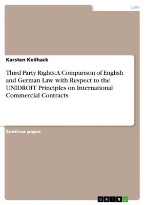 Third Party Rights: A Comparison of English and German Law with Respect to the UNIDROIT Principles on International Commercial Contracts, Karsten Keilhack