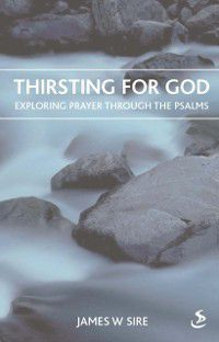 Thirsting for God, James W Sire