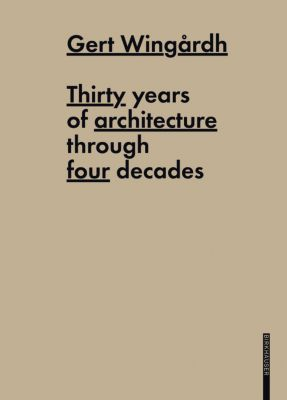 Thirty Years of Architecture through four decades, Gert Wingardh