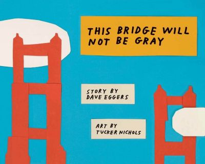 This Bridge Will Not Be Gray, Dave Eggers