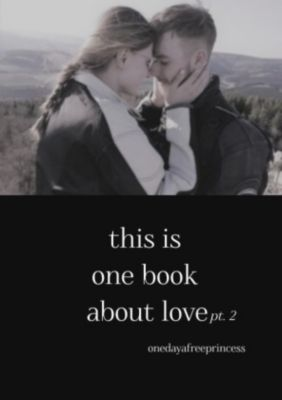 this is one book about love pt. 2 - oneday afreeprincess |