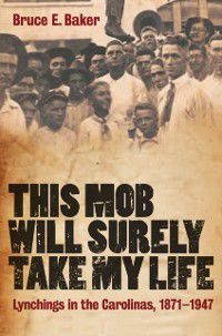 This Mob Will Surely Take My Life, Bruce E. Baker