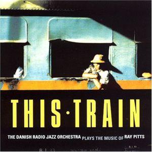 This Train, Ray Pitts, Radioens Big Band