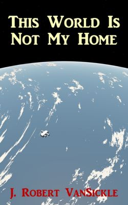 This World Is Not My Home, J. Robert VanSickle