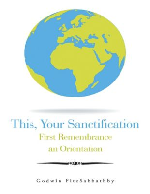 This, Your Sanctification: First Remembrance an Orientation, Godwin FitzSabbathby