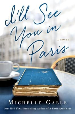 Thomas Dunne Books: I'll See You in Paris, Michelle Gable