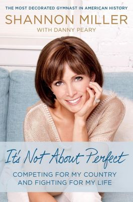 Thomas Dunne Books: It's Not About Perfect, Shannon Miller, Danny Peary