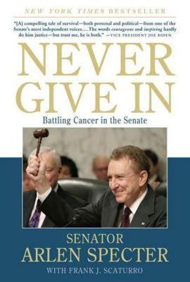 Thomas Dunne Books: Never Give In, Sen. Arlen Specter