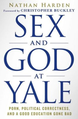 Thomas Dunne Books: Sex and God at Yale, Nathan Harden