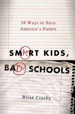Thomas Dunne Books: Smart Kids, Bad Schools, Brian Crosby