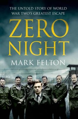 Thomas Dunne Books: Zero Night: The Untold Story of World War Two's Greatest Escape, Mark Felton