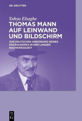 Thomas Mann auf Leinwand und Bildschirm - Yahya Elsaghe  
