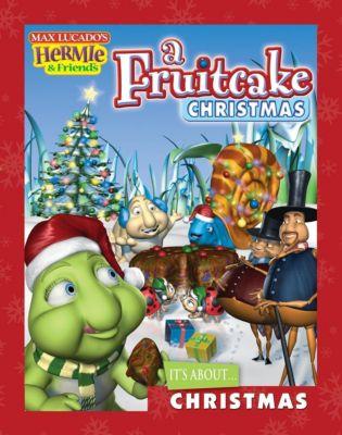 Thomas Nelson: A Fruitcake Christmas, Max Lucado, Troy Schmidt