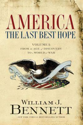 Thomas Nelson: America: The Last Best Hope (Volume I), William J. Bennett
