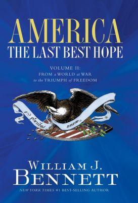 Thomas Nelson: America: The Last Best Hope (Volume II), William J. Bennett