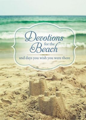 Thomas Nelson: Devotions for the Beach and Days You Wish You Were There, Thomas Nelson
