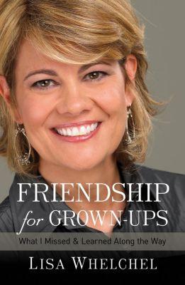 Thomas Nelson: Friendship for Grown-Ups, Lisa Whelchel