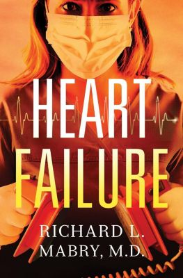 Thomas Nelson: Heart Failure, Richard Mabry
