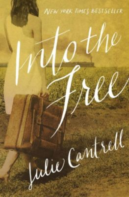 Thomas Nelson: Into the Free, Julie Cantrell