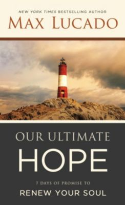 Thomas Nelson: Our Ultimate Hope, Max Lucado