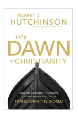 Thomas Nelson: The Dawn of Christianity, Robert J. Hutchinson