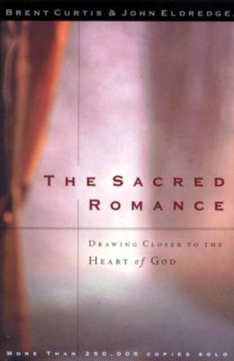 Thomas Nelson: The Sacred Romance, Brent Curtis, John Eldredge