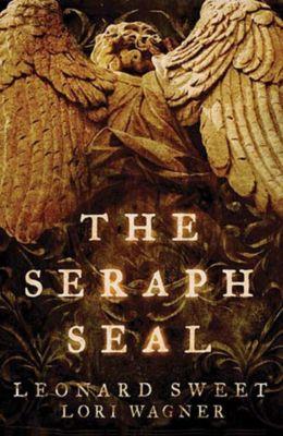 Thomas Nelson: The Seraph Seal, Lori Wagner, Leonard Sweet