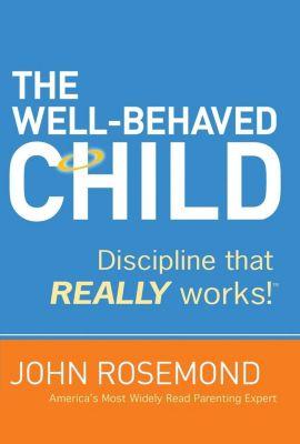 Thomas Nelson: The Well-Behaved Child, John Rosemond