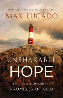 Thomas Nelson: Unshakable Hope, Max Lucado