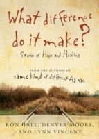 Thomas Nelson: What Difference Do It Make?, Ron Hall, Lynn Vincent, Denver Moore