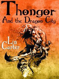 Thongor of Lemuria: Thongor and the Dragon City, Lin Carter