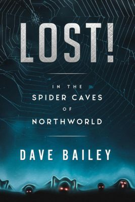 Thorgaut Kabbisson of NorthWorld: Lost! In The Spider Caves Of Northworld (Thorgaut Kabbisson of NorthWorld, #1), Dave Bailey